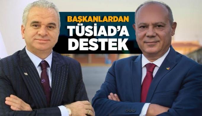 BAŞKANLARDAN TÜSİAD'A DESTEK