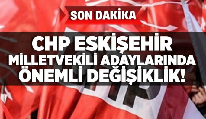 CHP'DE LİSTE DEĞİŞTİ