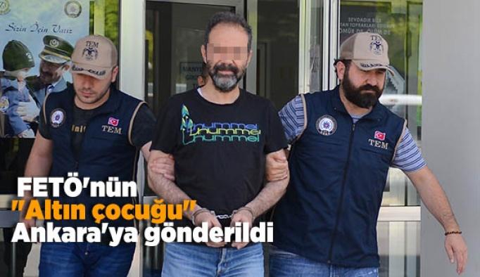 """FETÖ'nün """"altın çocuğu"""" Ankara'ya gönderildi"""
