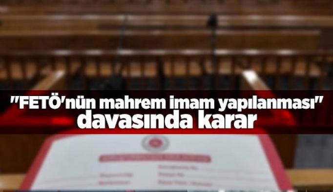 """""""FETÖ'nün mahrem imam yapılanması"""" davasında karar"""