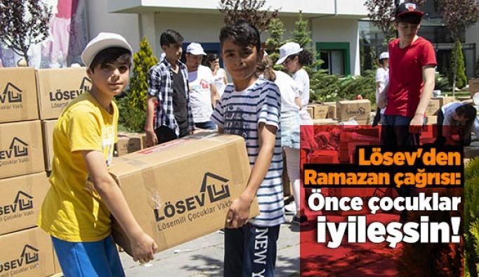 Lösev'dan Ramazan Çağrısı: Önce çocuklar iyileşsin