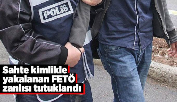 Sahte kimlikle yakalanan FETÖ zanlısı tutuklandı