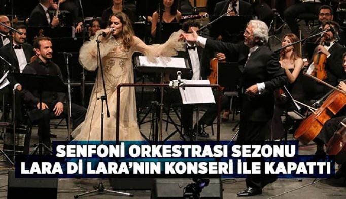 SENFONİ ORKESTRASI SEZONU LARA Dİ LARA'NIN KONSERİ İLE KAPATTI