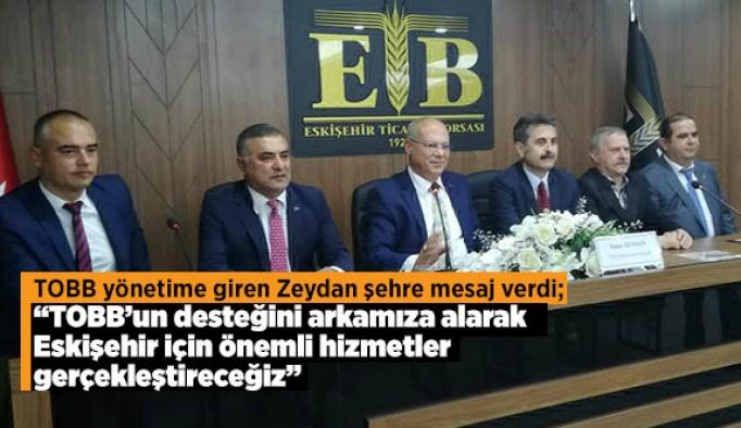 """Zeydan: """"TOBB'un desteğini arkamıza alarak Eskişehir için önemli hizmetler gerçekleştireceğiz"""""""