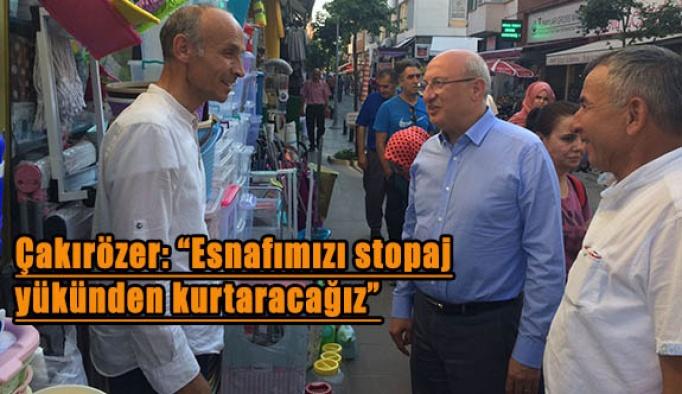 """Çakırözer: """"Esnafın sorunları CHP iktidarında çözülecek"""""""