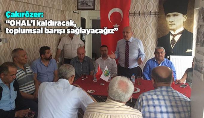 """Çakırözer: """"OHAL'i kaldıracak, toplumsal barışı sağlayacağız"""""""