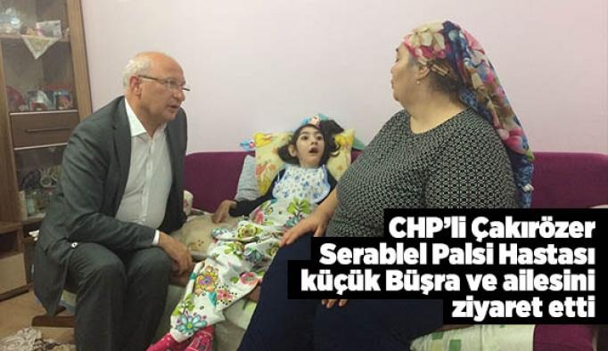 CHP'li Çakırözer Serablel Palsi Hastası küçük Büşra ve ailesini ziyaret etti