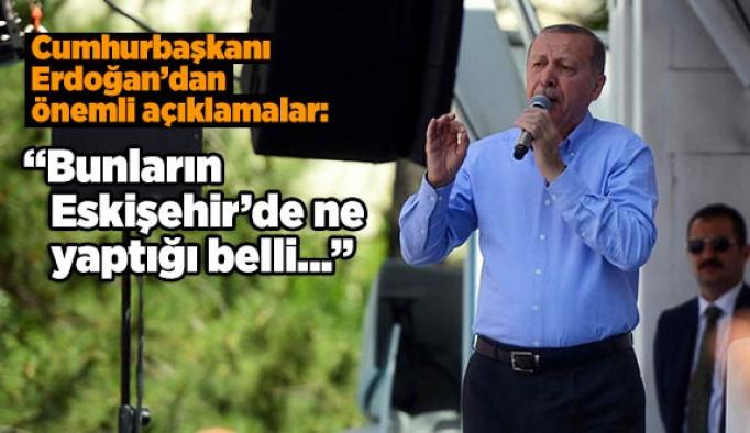 Erdoğan: Bunların Eskişehir'e ne yaptığı belli