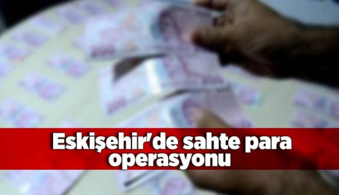 Eskişehir'de sahte para operasyonu