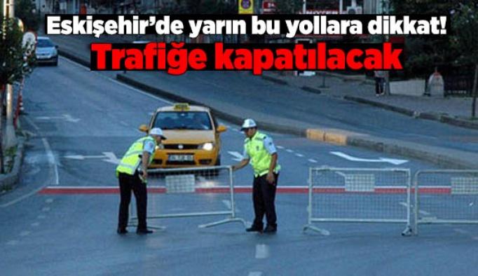 Eskişehir'de yarın bu yollara dikkat!