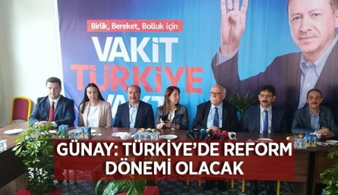 """Günay: 'Türkiye'de reform dönemi olacak."""""""