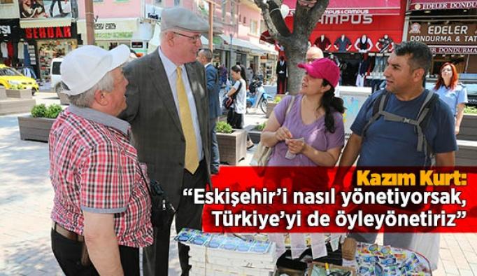 """Kazım Kurt: """"Eskişehir'i nasıl yönetiyorsak, Türkiye'yi de öyle yönetiriz"""""""
