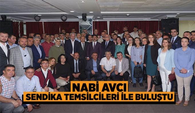 NABİ AVCI SENDİKA TEMSİLCİLERİ İLE BULUŞTU
