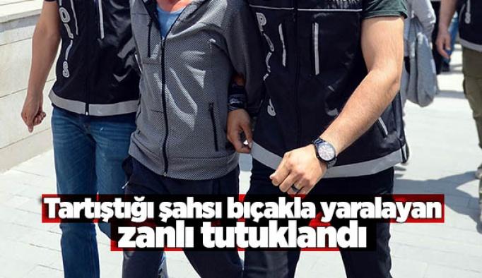 Tartıştığı şahsı bıçakla yaralayan zanlı tutuklandı
