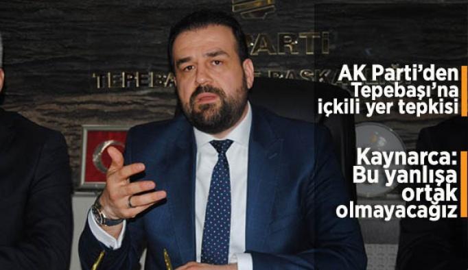 AK Parti'den Tepebaşı'na içkili yer tepkisi