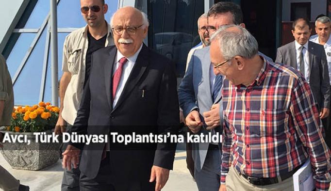 Avcı, Türk Dünyası Toplantısı'na katıldı