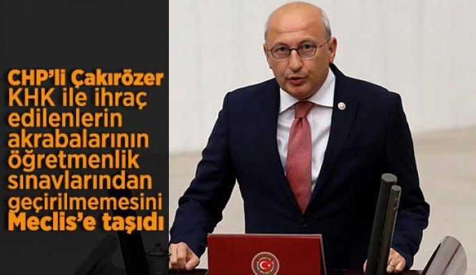 CHP Milletvekili Çakırözer, KHK konusunu meclise taşıdı