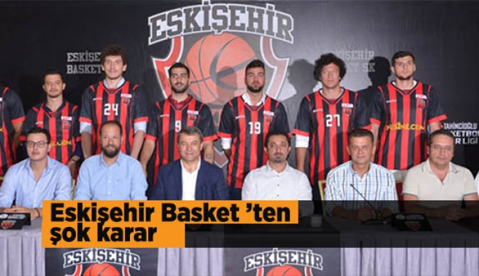 Eskişehir Basket 'ten şok karar