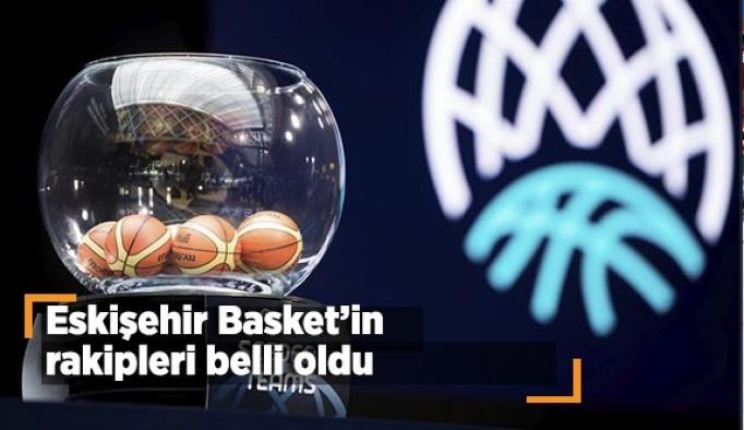 Eskişehir Basket'in rakipleri belli oldu