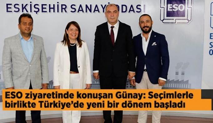 ESO ziyaretinde konuşan Günay: Seçimlerle birlikte Türkiye'de yeni bir dönem başladı