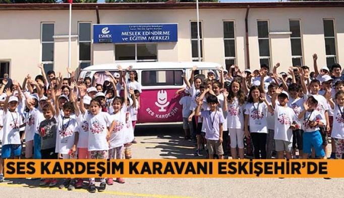 SES KARDEŞİM KARAVANI ESKİŞEHİR'DE