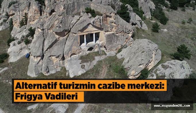 Alternatif turizmin cazibe merkezi: Frigya Vadileri
