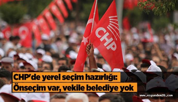 CHP'de yerel seçim hazırlığı: Önseçim var, vekile belediye yok