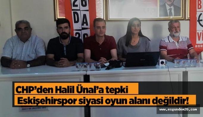 CHP'den Halil Ünal'a tepki:  Eskişehirspor siyasi oyun alanı değildir!