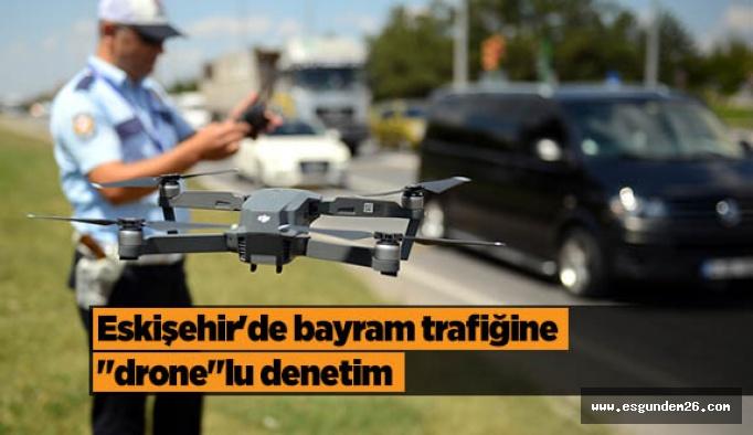 """Eskişehir'de bayram trafiğine """"drone""""lu denetim"""