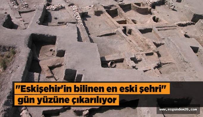 """""""Eskişehir'in bilinen en eski şehri"""" gün yüzüne çıkarılıyor"""
