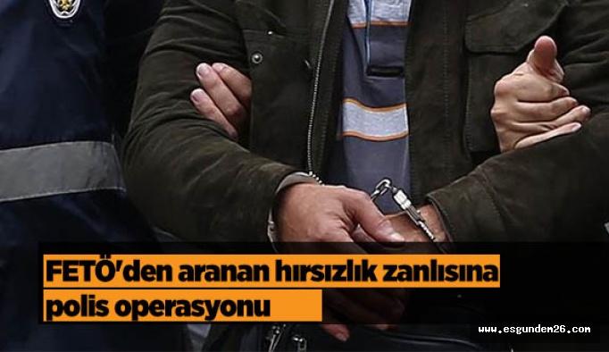 FETÖ'den aranan hırsızlık zanlısına polis operasyonu