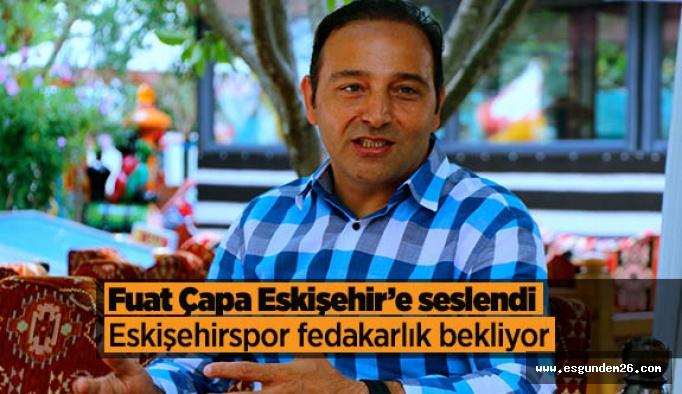 Fuat Çapa: Hedefimiz, Eskişehirspor'un düzlüğe çıkması