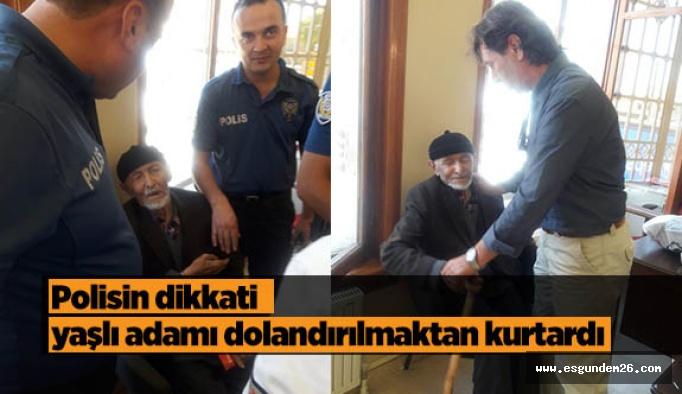Polisin dikkati yaşlı adamı dolandırılmaktan kurtardı
