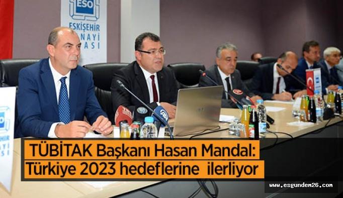 TÜBİTAK Başkanı Hasan Mandal: Türkiye 2023 hedeflerine iddialı bir şekilde ilerliyor