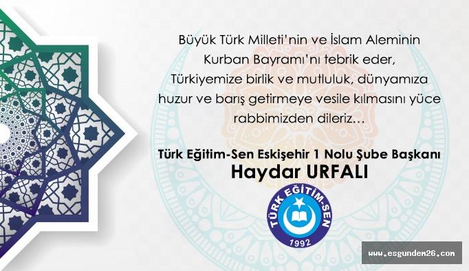 Türk Eğitim-Sen Eskişehir 1 Nolu Şube Başkanı Haydar Urfalı Kurban Bayramı tebriği