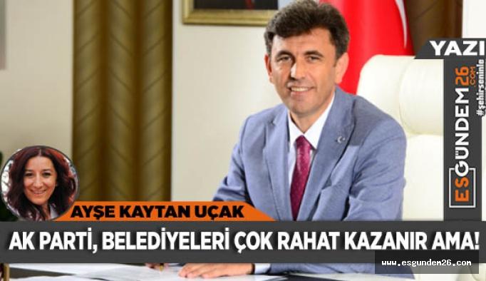 AK Parti, belediyeleri çok rahat kazanır ama!
