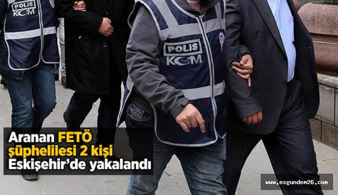 Aranan FETÖ şüphelileri Eskişehir'de yakalandı