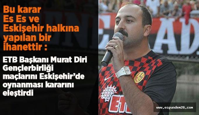 """""""Bu karar Es Es ve Eskişehir halkına yapılan bir ihanettir"""""""