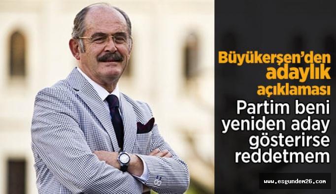 Büyükerşen: Partim aday gösterirse reddetmem