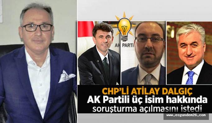 CHP'li Dalgıç, AK Partili üç isim hakkında soruşturma açılmasını istedi