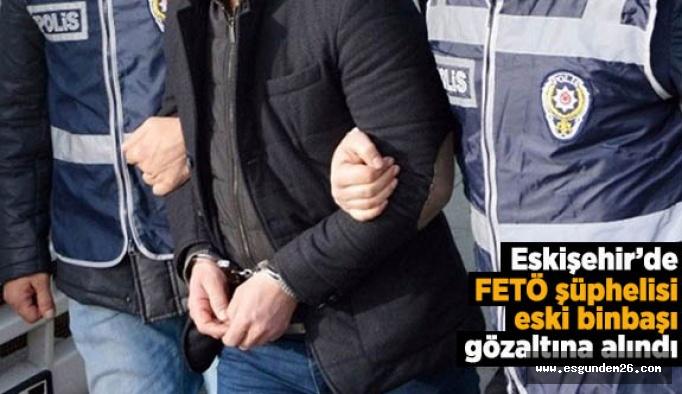 Eskişehir'de FETÖ şüphelisi eski binbaşı gözaltına alındı