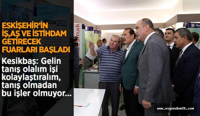 Eskişehir'in iş-aş ve istihdam getirecek fuarları başladı