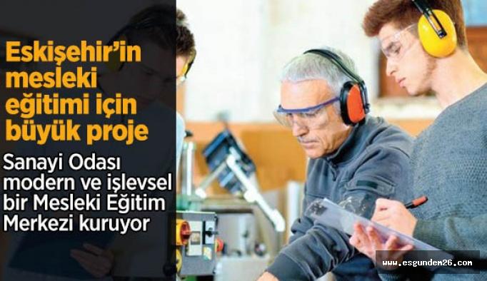 Eskişehir'in mesleki eğitimi için büyük proje