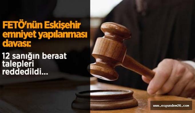 FETÖ'nün Eskişehir emniyet yapılanması davası: 12 sanığın beraat talepleri reddedildi