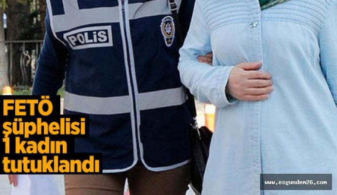 FETÖ şüphelisi 1 kadın tutuklandı