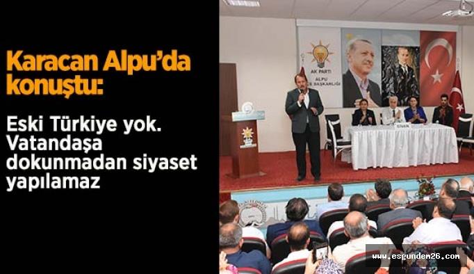 Karacan Alpu'da konuştu: Eski Türkiye yok vatandaşa dokunmadan siyaset yapılamaz