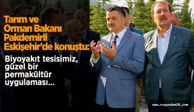 Tarım ve Orman Bakanı Bekir Pakdemirli Eskişehir'deydi