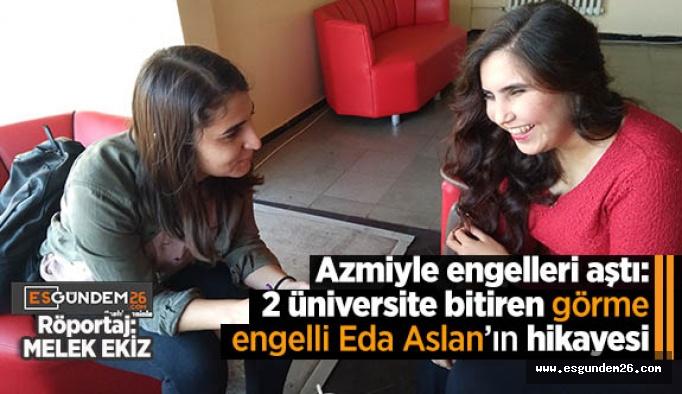 Azmiyle engelleri aştı: 2 üniversite bitiren görme engelli Eda Aslan'ın hikayesi