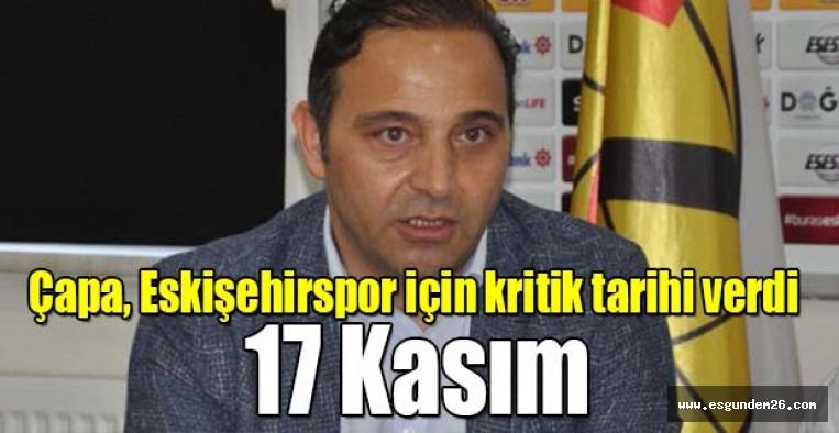 Çapa, Eskişehirspor için kritik tarihi verdi