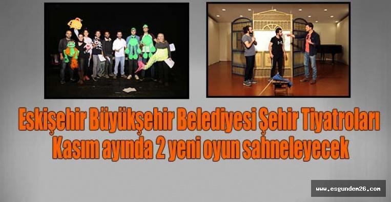 Eskişehir Büyükşehir Belediyesi Şehir Tiyatroları, Kasım ayında 2 yeni oyun sahneleyecek